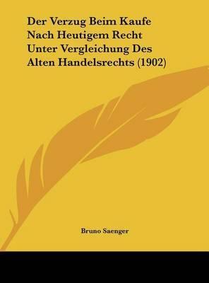 Der Verzug Beim Kaufe Nach Heutigem Recht Unter Vergleichung Des Alten Handelsrechts (1902) by Bruno Saenger