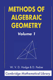 Cambridge Mathematical Library Methods of Algebraic Geometry: Volume 1 by W.V.D. Hodge