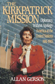 Kirkpatrick Mission (Diplomacy Wo Apology Ame at the United Nations 1981 to 85 by Allan Gerson image