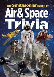 The Smithsonian Book Of Air & Space Trivia by Amy Pastan