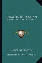 Knights in Fustian: A War Time Story of Indiana by Caroline Brown image