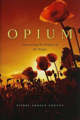 Opium by Pierre-Arnaud Chouvy