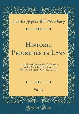 Historic Priorities in Lynn, Vol. 17 by Charles Jeptha Hill Woodbury