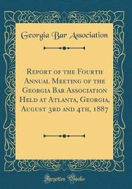 Report of the Fourth Annual Meeting of the Georgia Bar Association Held at Atlanta, Georgia, August 3rd and 4th, 1887 (Classic Reprint) by Georgia Bar Association image