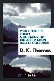 Wild Life in the Rocky Mountains; Or, the Lost Million Dollar Gold Mine by D K Thomas image