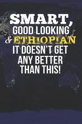 Smart, Good Looking & Ethiopian It Doesn't Get Any Better Than This! by Natioo Publishing