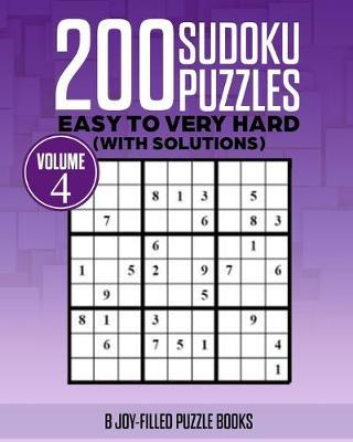 200 Sudoku Puzzles Volume 4 by B Joy-Filled Puzzle Books