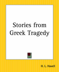 Stories from Greek Tragedy by H.L. Havell image