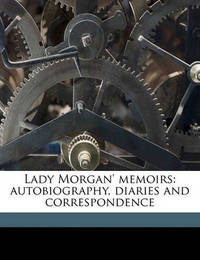 Lady Morgan' Memoirs: Autobiography, Diaries and Correspondence Volume 2 by Lady 1783 Morgan
