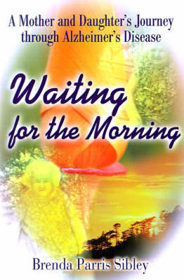 Waiting for the Morning: A Mother and Daughter's Journey Through Alzheimer's Disease by Brenda Parris Sibley