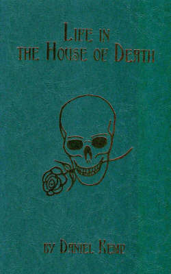 Life in the House of Death by Daniel Kemp