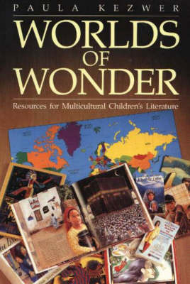 Worlds of Wonder: Resources for Multicultural Children's Literature by Paula Kezwer