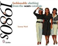 Fashionable Clothing from the Sears Catalogs by Tammy Ward