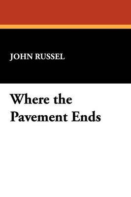 Where the Pavement Ends by John Russel