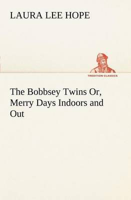 The Bobbsey Twins Or, Merry Days Indoors and Out by Laura Lee Hope image