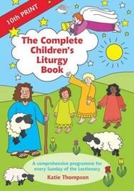The Complete Children's Liturgy Book: Comprehensive Programme for Every Sunday of the Lectionary by Katie Thompson image