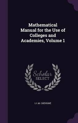 Mathematical Manual for the Use of Colleges and Academies, Volume 1 by L I M Chevigne image