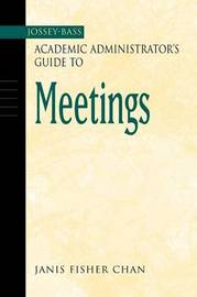 The Jossey-Bass Academic Administrator's Guide to Meetings by Janis Fisher Chan image