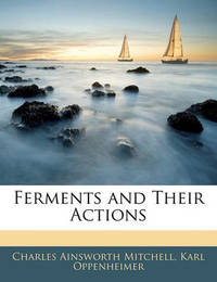 Ferments and Their Actions by Charles Ainsworth Mitchell