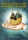 Navigating Law School's Waters: A Guide to Success by Patricia Grande Montana