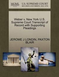 Weber V. New York U.S. Supreme Court Transcript of Record with Supporting Pleadings by Jerome J Londin