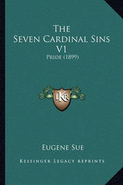 The Seven Cardinal Sins V1: Pride (1899) by Eugene Sue
