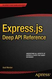 Express.js Deep API Reference by Azat Mardan