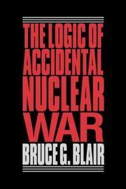 Logic of Accidental Nuclear War by Blair