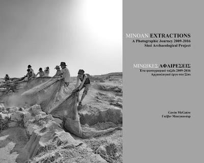 Minoan Extractions: A Photographic Journey 2009-2016 by Gavin McGuire