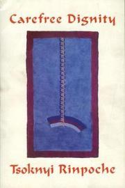 Carefree Dignity by Drubwang Tsoknyi Rinpoche