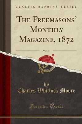 The Freemasons' Monthly Magazine, 1872, Vol. 31 (Classic Reprint) by Charles Whitlock Moore