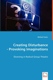 Creating Disturbance - Provoking Imaginations by Michael Foster