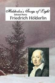 Holderlin's Songs of Light by Friedrich Holderlin