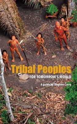 Tribal Peoples for Tomorrow's World by Stephen Corry