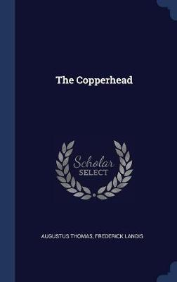 The Copperhead by Augustus Thomas