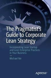 The Pragmatist's Guide to Corporate Lean Strategy by Michael Nir