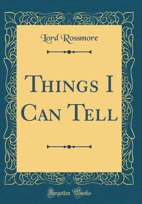 Things I Can Tell (Classic Reprint) by Lord Rossmore