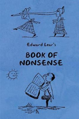 Book of Nonsense (Containing Edward Lear's complete Nonsense Rhymes, Songs, and Stories with the Original Pictures) by Edward Lear