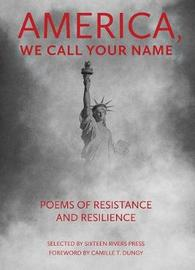 America, We Call Your Name: Poems of Resistance and Resilience