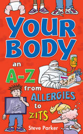 Your Body: an A-Z from Allergies to Zits by Steve Parker image