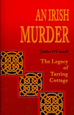 An Irish Murder: The Legacy of Tarring Cottage by Caitlan O'Connell image