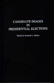 Candidate Images in Presidential Elections by Kenneth L. Hacker