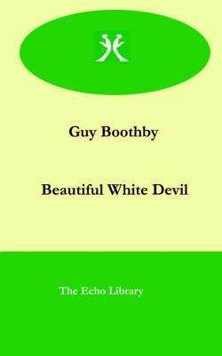 The Beautiful White Devil by Guy Boothby