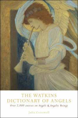 The Watkins Dictionary of Angels: Over 2,000 Entries on Angels and Angelic Beings by Julia Cresswell