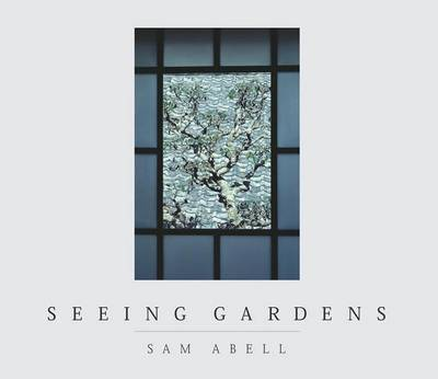 Seeing Gardens by Sam Abell