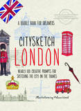 Citysketch London: Over 100 Creative Prompts for Sketching the City on the Thames by Joanne Shurvell