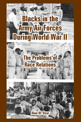 Blacks in the Army Air Forces During World War II: The Problems of Race Relations by Alan M. Osur image