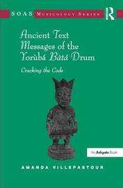 Ancient Text Messages of the Yoruba Bata Drum: Cracking the Code by Amanda Villepastour image