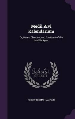 Medii Aevi Kalendarium by Robert Thomas Hampson image
