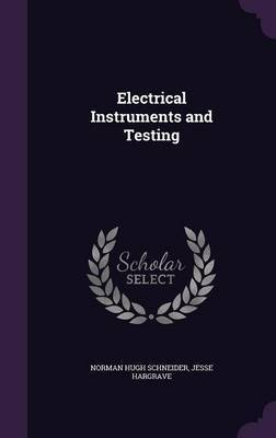 Electrical Instruments and Testing by Norman Hugh Schneider